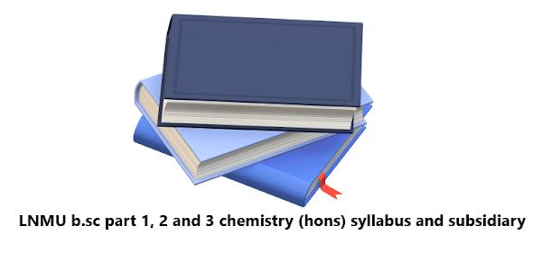 LNMU b.sc part 1, 2 and 3 chemistry (hons) syllabus and subsidiary