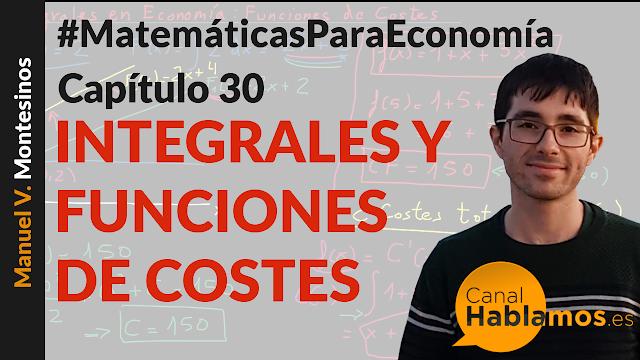 MATEMÁTICAS PARA ECONOMÍA. CAPÍTULO 30: INTEGRALES Y FUNCIONES DE COSTES