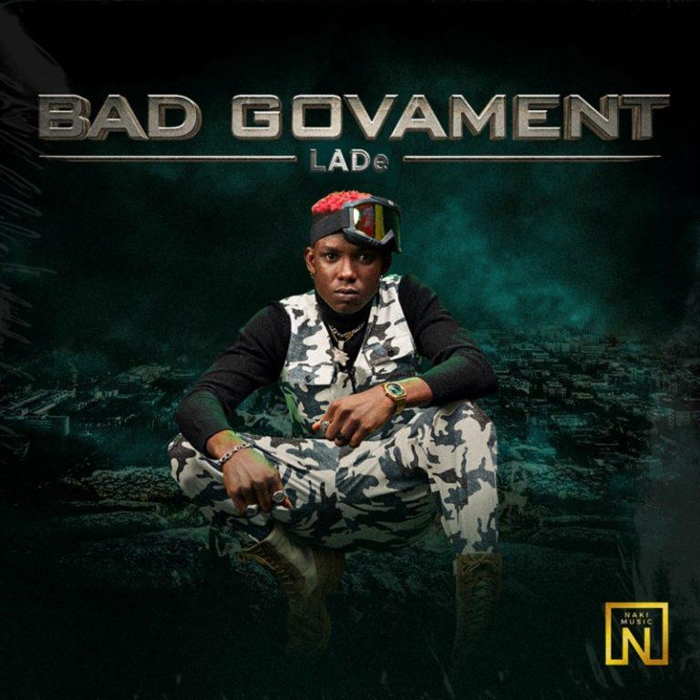 """[Video + Audio] : LADe – """"Bad Govament"""" #Arewapublisize"""