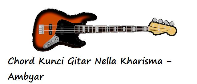 Chord Kunci Gitar Nella Kharisma Ambyar Calonpintar Com