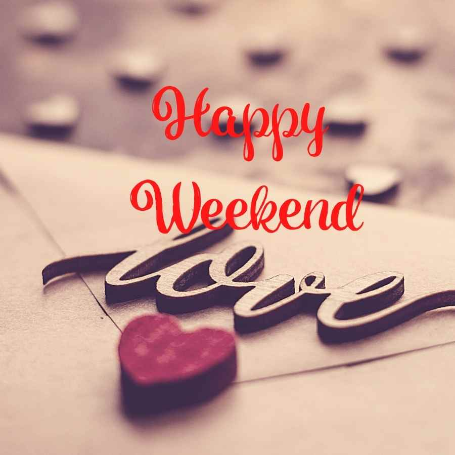 Happy weekend images   Have a great weekend images