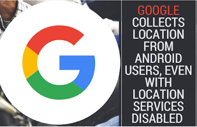 google-collects-location-from-android-users-even-with-location-services-disabled
