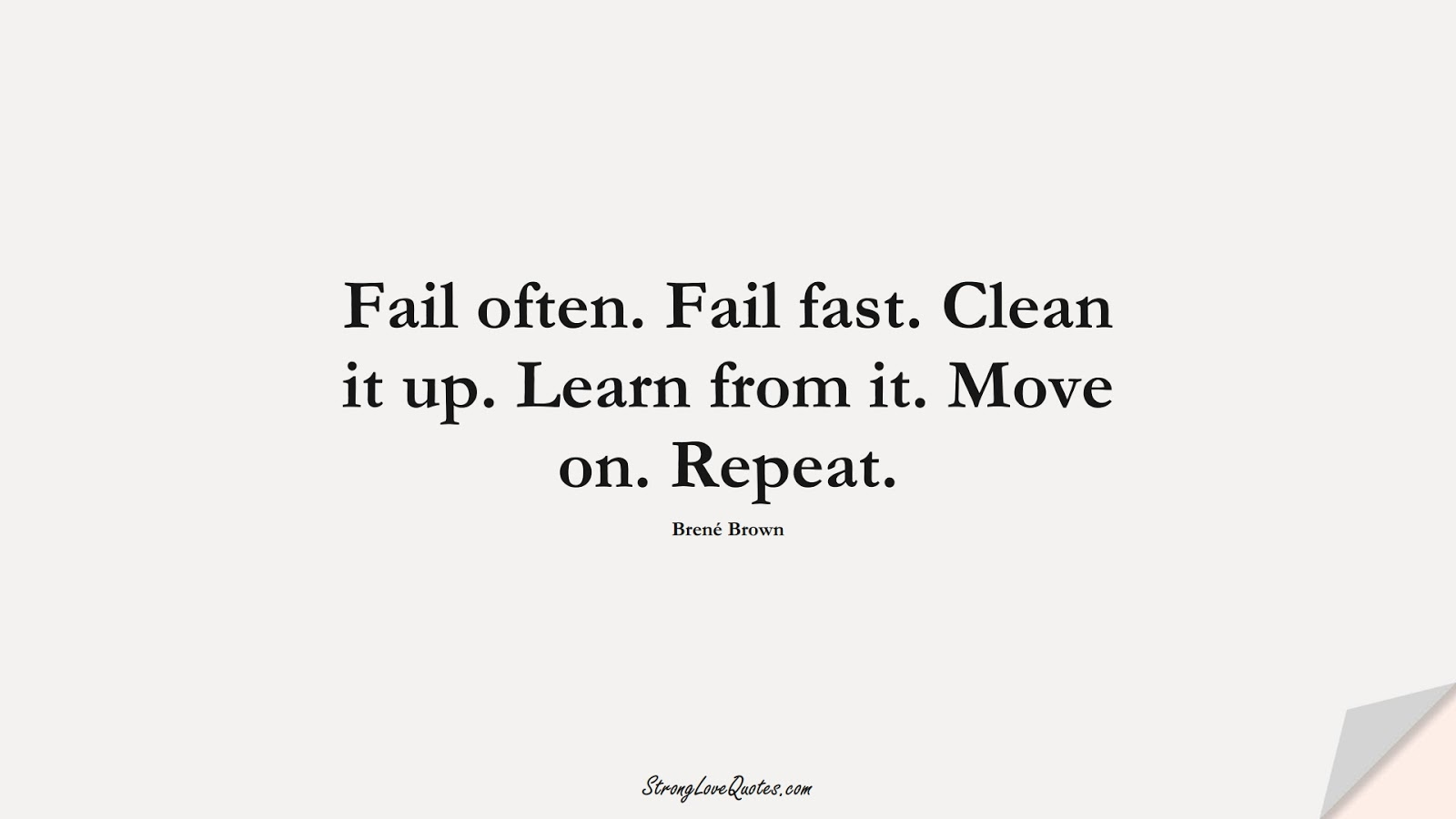 Fail often. Fail fast. Clean it up. Learn from it. Move on. Repeat. (Brené Brown);  #LearningQuotes