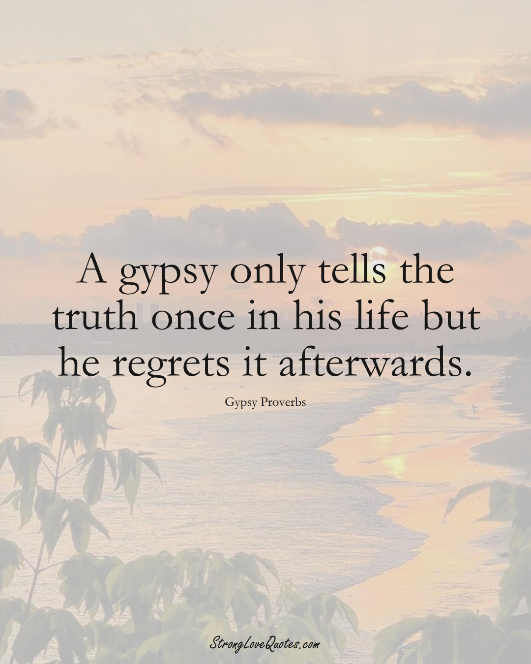 A gypsy only tells the truth once in his life but he regrets it afterwards. (Gypsy Sayings);  #aVarietyofCulturesSayings
