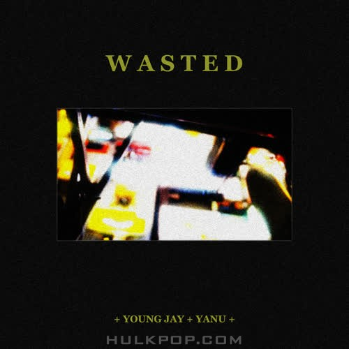 Young Jay – Wasted (Feat. YANU) – Single