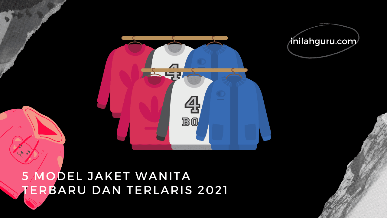5 Model Jaket Wanita Terbaru Dan Terlaris 2021