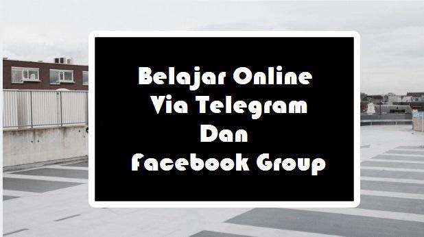 Belajar Online Via Telegram Dan Facebook Group
