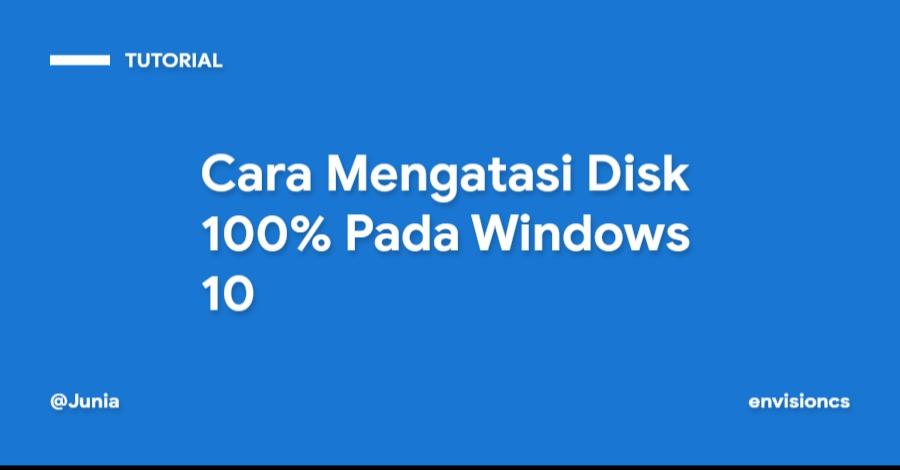 Cara Mengatasi Disk 100% Pada Windows 10