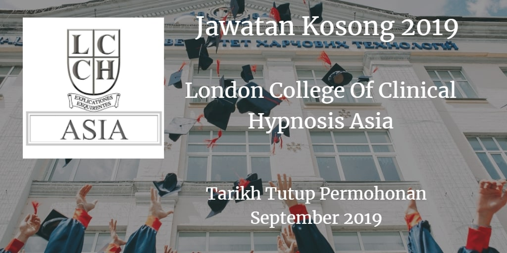 Jawatan Kosong London College Of Clinical Hypnosis Asia September 2019