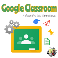 Google Classroom A Deep Dive into the settings.