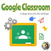 Google Classroom A Deep Dive into the settings.