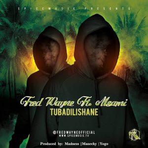 Fred wayne Ft. Msami – Tubadilishane