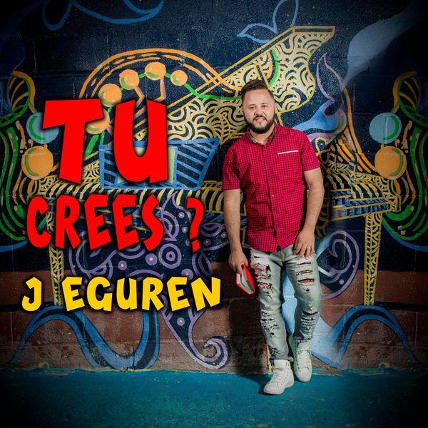 J EGUREN – Tu Crees (Single) 2021 (Exclusivo WC)