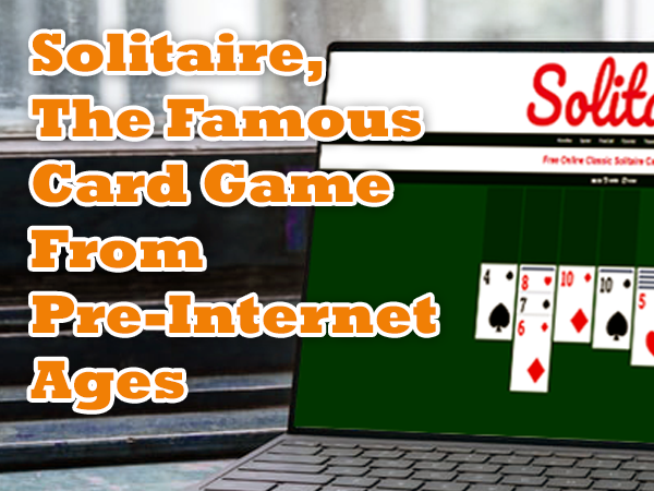Solitaire, The Famous Card Game From Pre-Internet Ages