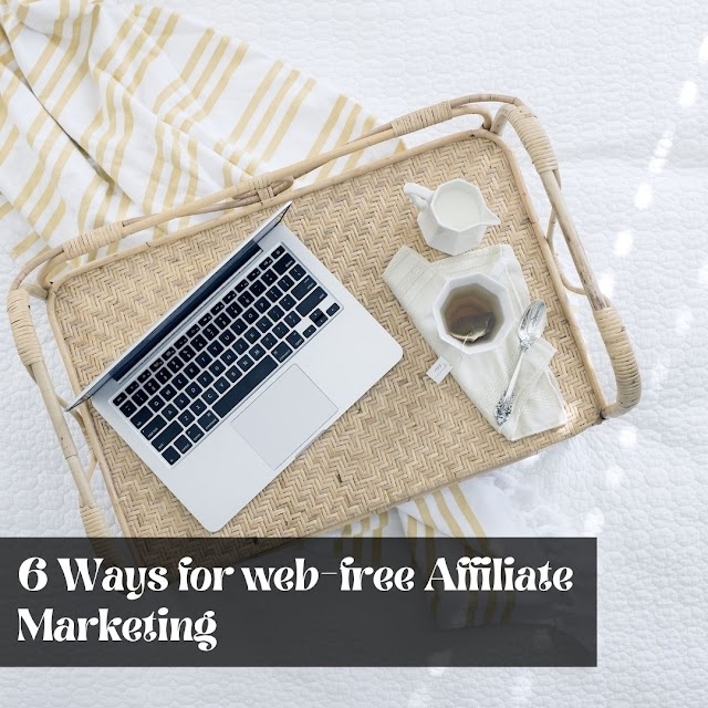 6 Ways for web-free Affiliate Marketing
