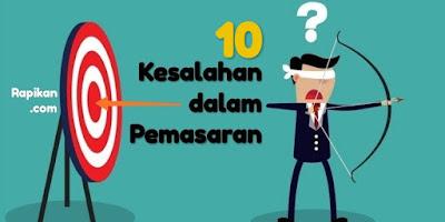 10 Kesalalahan Dalam Pemasaran yang Fatal dan Sering Terjadi