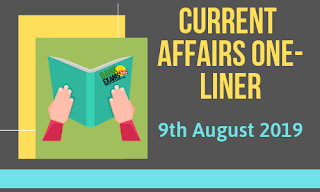 Current Affairs One-Liner: 9th August 2019