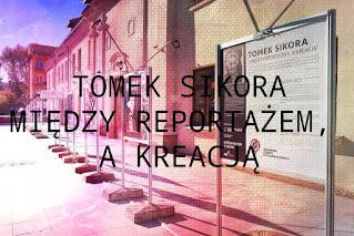 Tomek Sikora - Między reportażem, a kreacją wystawa fotografii