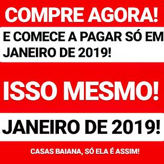 Compre agora nas Casas Baiana e só comece a pagar em janeiro de 2019
