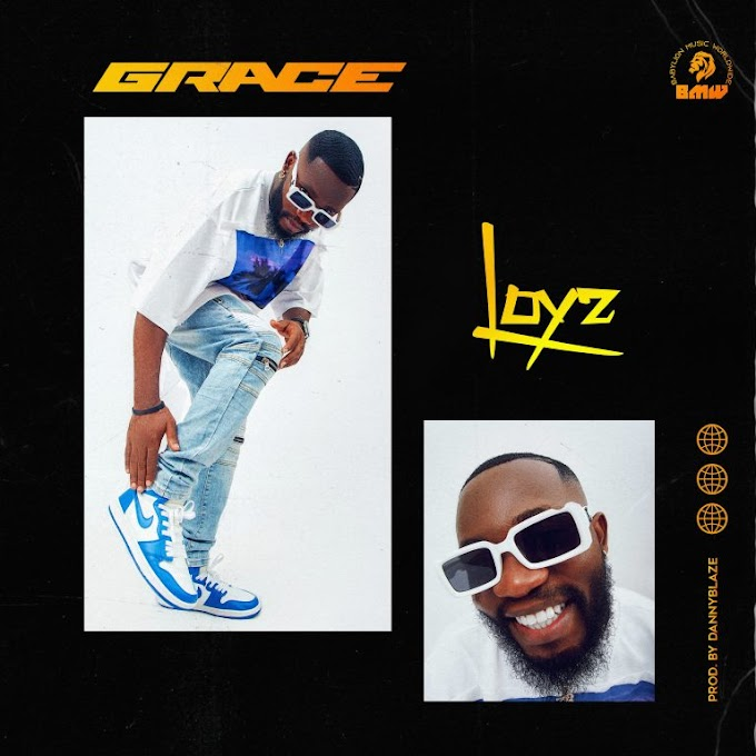Music: Grace – Loyz (Prod. DannyBlaze)