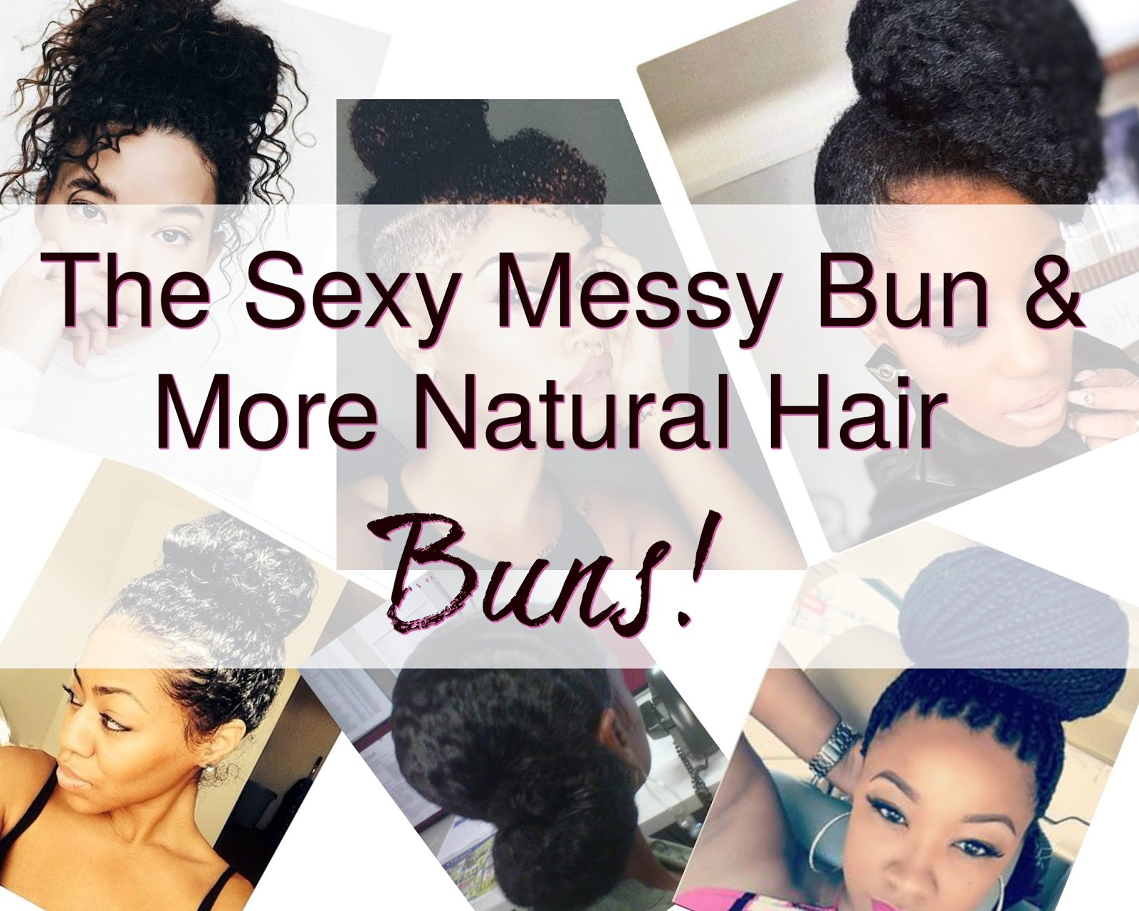 Natural And Curly Hair Favorites The Messy Bun More Sexy Looks
