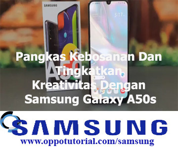 Pangkas Kebosanan Dan Tingkatkan Kreativitas Dengan Samsung Galaxy A50s