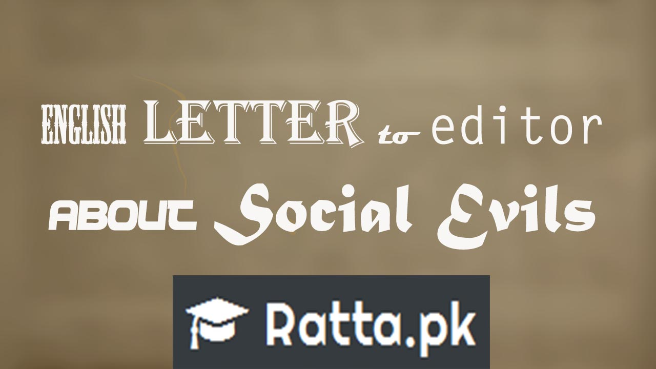 English Letter to Editor covering Dangers of Social Evils Topics|B.A/BSC/Inter FSC/FA/ICS/ICOM English Letters