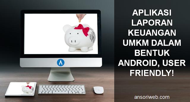 Aplikasi Laporan Keuangan UMKM dalam Bentuk Android, User Friendly!