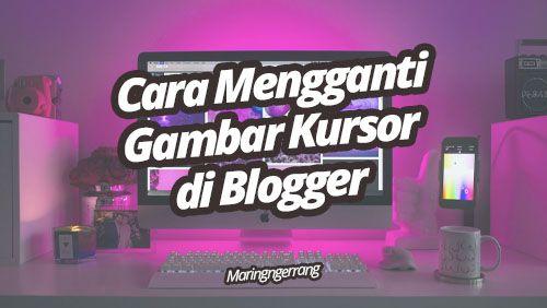 Cara Mengubah Gambar Kursor di Blogger
