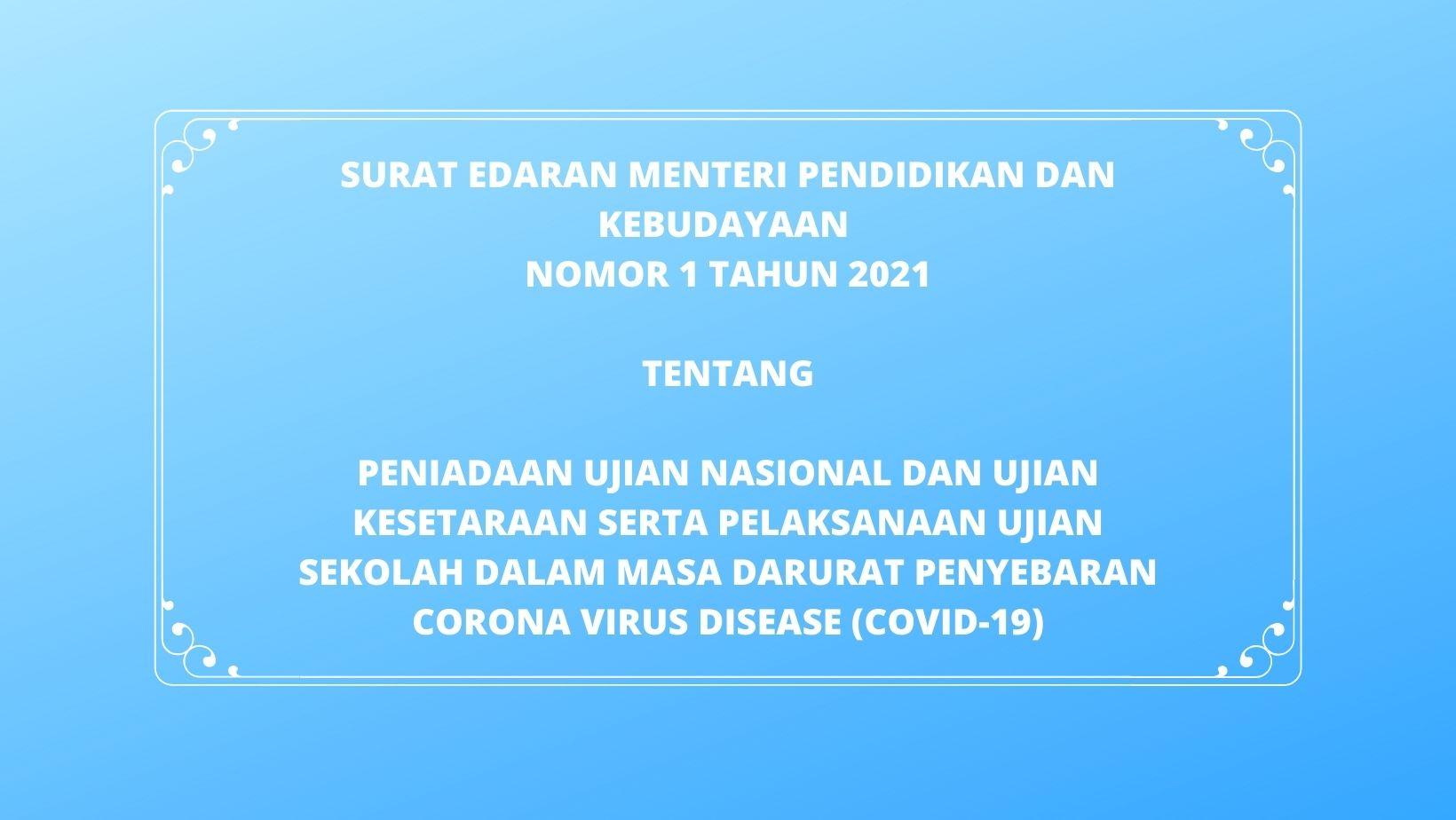 surat edaran mendikbud nomor 1 tahun 2021, peniadaan un tahun 2021, ujian sekolah 2021