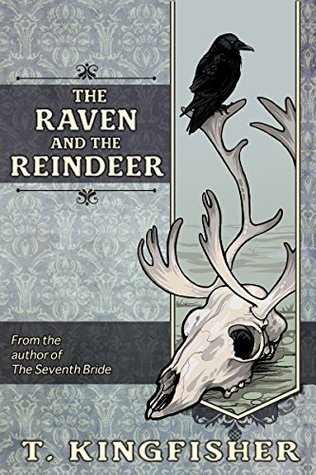 The Raven and the Reindeer by T. Kingfisher