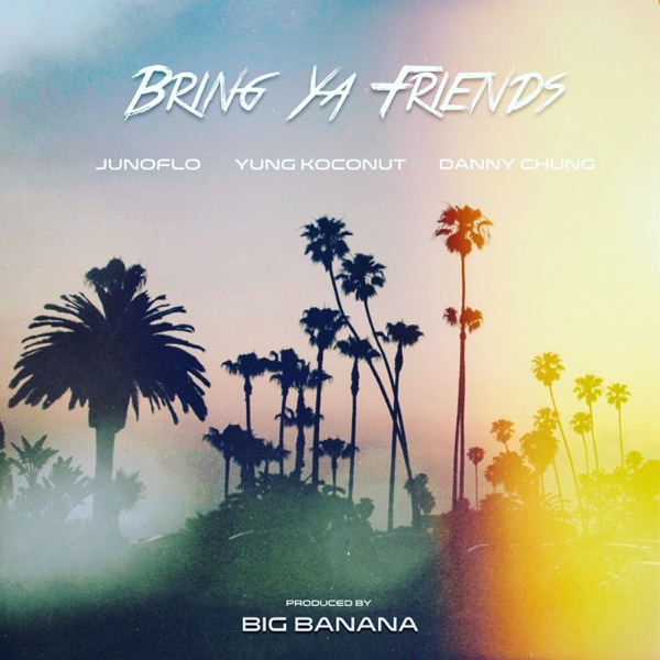 Junoflo – Bring Ya Friends (feat. Yung Koconut & Danny Chung) – Single