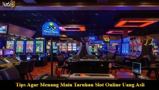 Tips Agar Menang Main Taruhan Slot Online Uang Asli