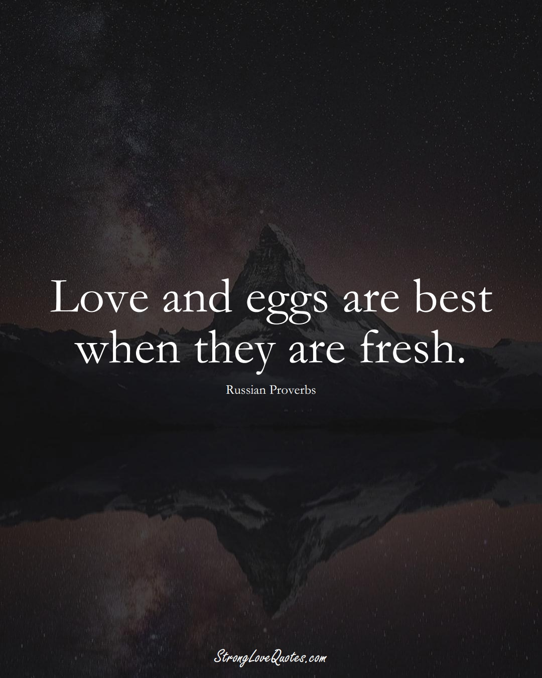 Love and eggs are best when they are fresh. (Russian Sayings);  #AsianSayings