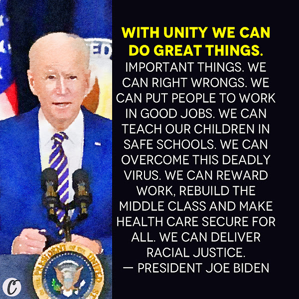 With unity we can do great things. Important things. We can right wrongs. We can put people to work in good jobs. We can teach our children in safe schools. We can overcome this deadly virus. We can reward work, rebuild the middle class and make health care secure for all. We can deliver racial justice. — President Joe Biden