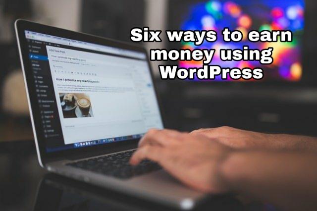 6 ways make money online using WordPress.