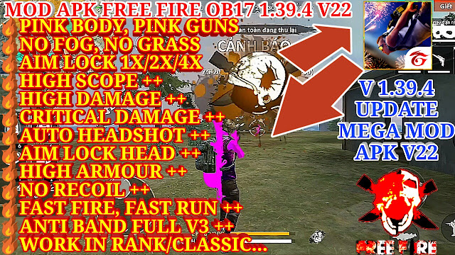 MOD APK FREE FIRE OB17 1.39.4 V22 - MEGA MOD, NO GRASS, PINK BODY, AIM+, HEADSHOT+, DAMAGE+, RECOIL+