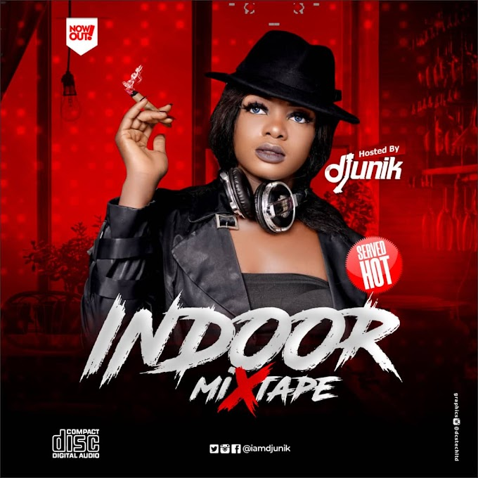 Mixtape: Dj Unik - Indoor Mixtape    @iamdjunik