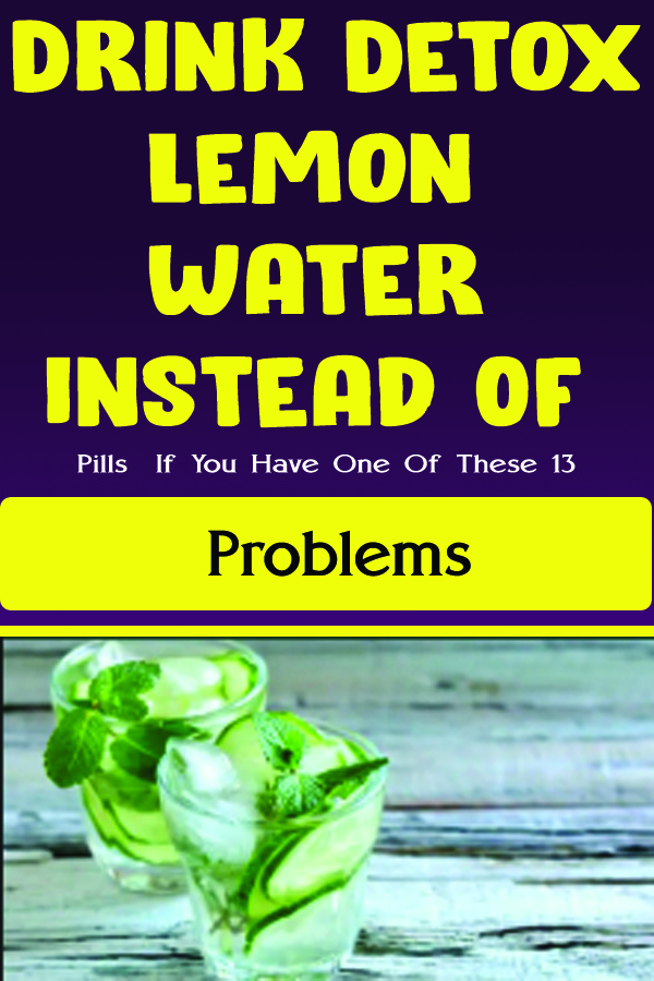 Drink Detox Lemon Water Instead Of Pіllѕ If You Have One Of Thеѕе 13 Problems