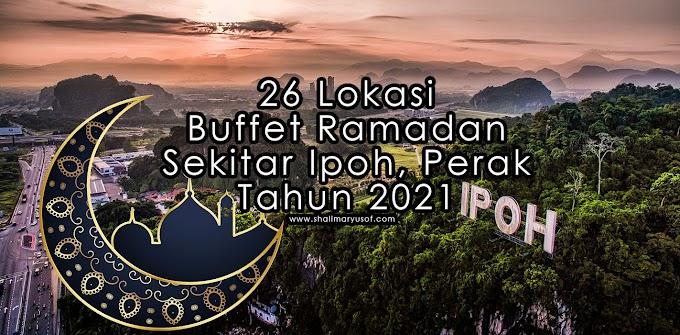 26 Lokasi Buffet Ramadan Sekitar Ipoh, Perak Tahun 2021