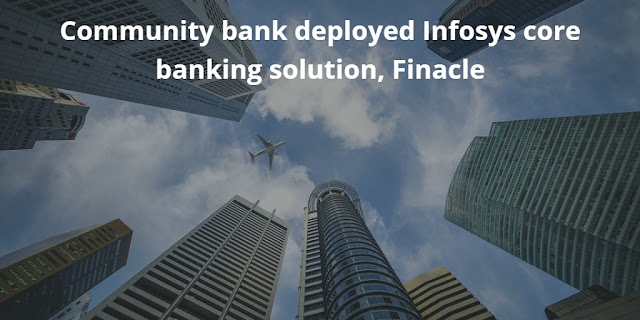 Community bank deployed Infosys core banking solution, Finacle