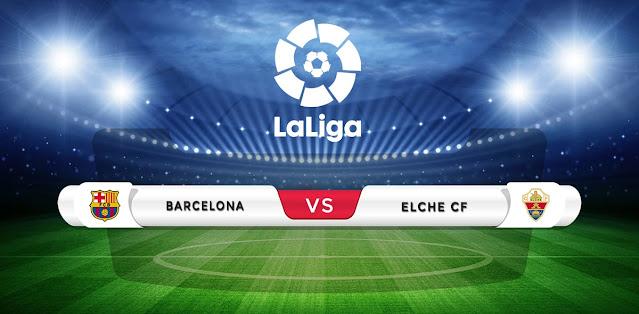 Barcelona vs Elche Prediction & Match Preview
