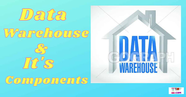 What is Data Warehouse in Hindi? Component of Data Warehouse in Hindi.