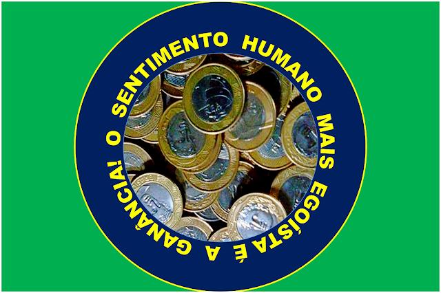 A imagem nas cores do Brasil diz: O sentimento humano mais egoísta é a ganância. A ganância leva a muitos atos de corrupções.