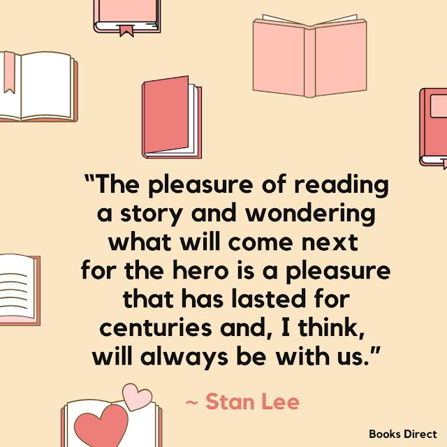 """The pleasure of reading a story and wondering what will come next for the hero is a pleasure that has lasted for centuries and, I think, will always be with us.""  ~ Stan Lee"