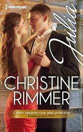 Christine Rimmer - Cómo Casarse Con Una Princesa