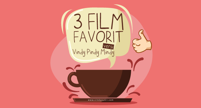 3 Film Favorit versi Vindy Pindy Mindy