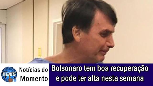Bolsonaro tem boa recuperação e pode ter alta nesta semana.