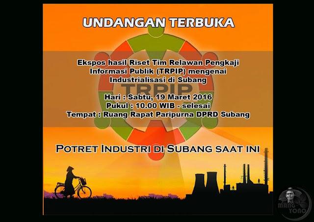 Undangan Terbuka : Ekpose Hasil Riset Tim Relawan Pengkaji Informasi Publik (TRPIP) Mengenai Industrialiasi di Subang