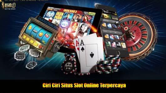 Ciri Ciri Situs Slot Online Terpercaya
